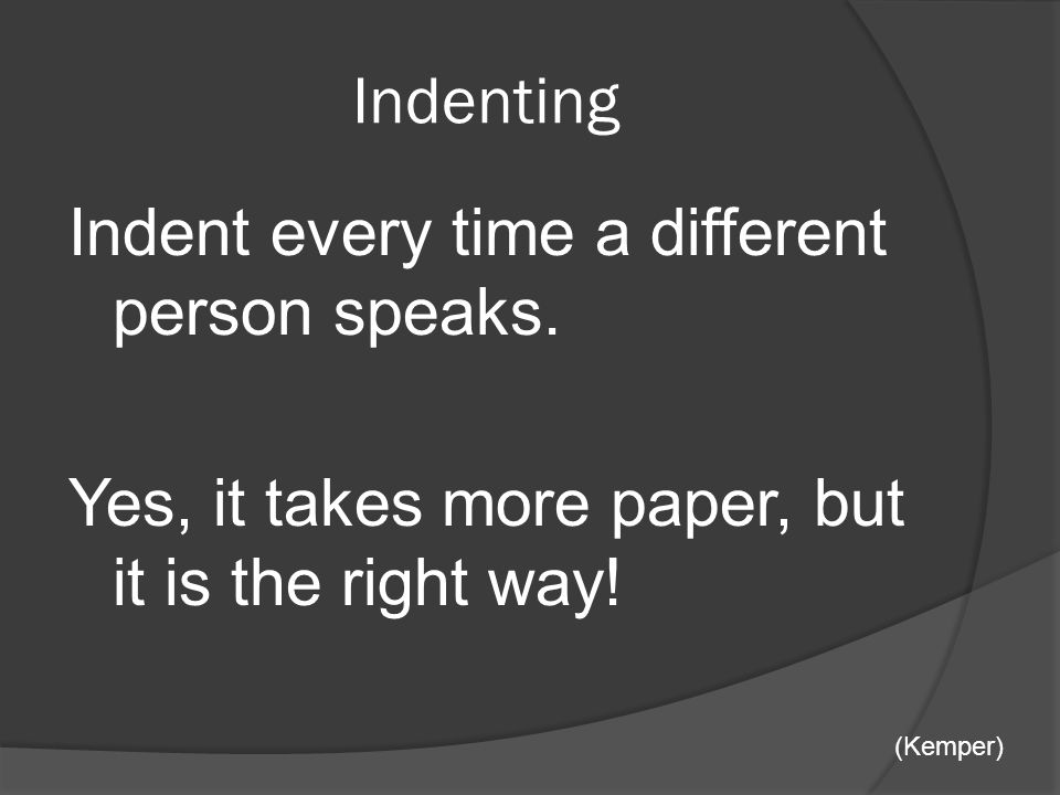 Indenting Indent every time a different person speaks.