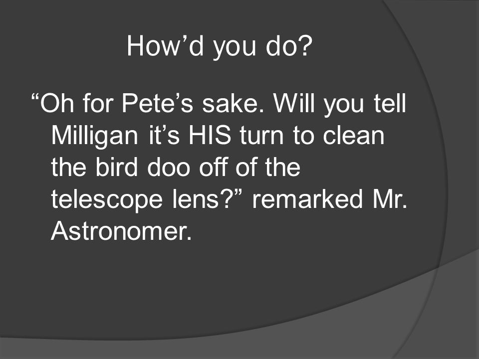 How'd you do. Oh for Pete's sake.