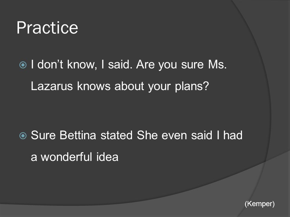 Practice  I don't know, I said. Are you sure Ms.