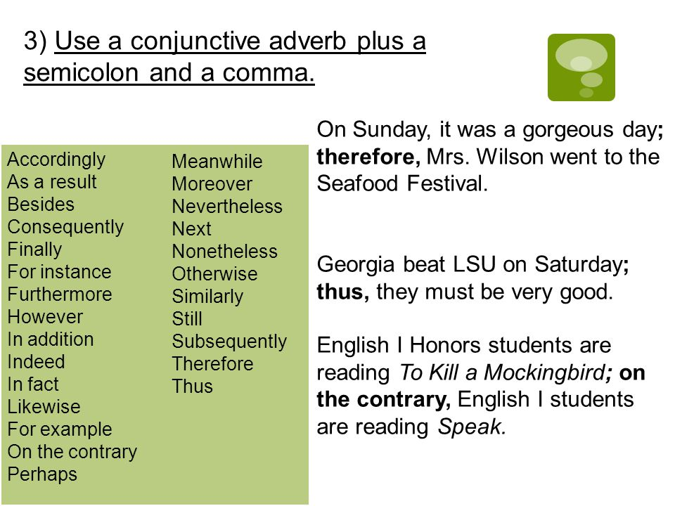 3) Use a conjunctive adverb plus a semicolon and a comma.