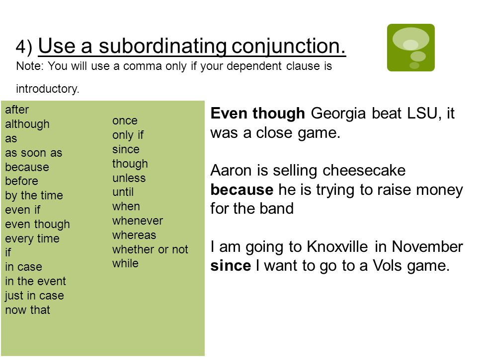 4) Use a subordinating conjunction.