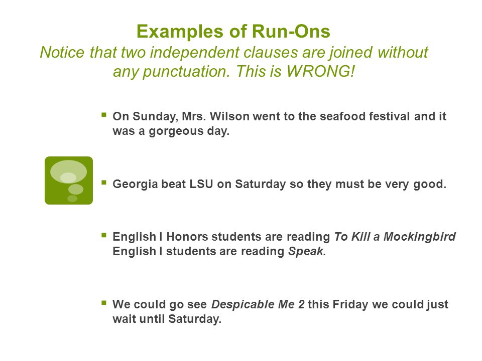 Examples of Run-Ons Notice that two independent clauses are joined without any punctuation.