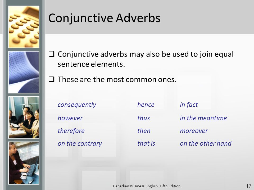 Conjunctive Adverbs  Conjunctive adverbs may also be used to join equal sentence elements.