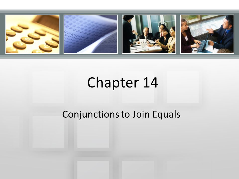 Chapter 14 Conjunctions to Join Equals