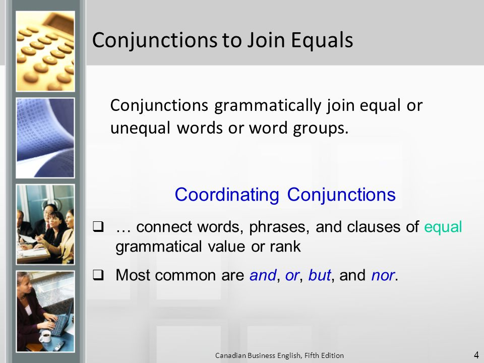 Conjunctions to Join Equals Conjunctions grammatically join equal or unequal words or word groups.