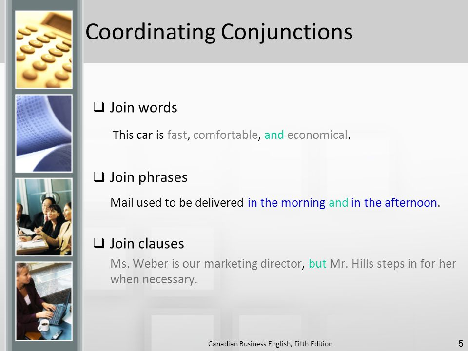 Coordinating Conjunctions  Join words This car is fast, comfortable, and economical.