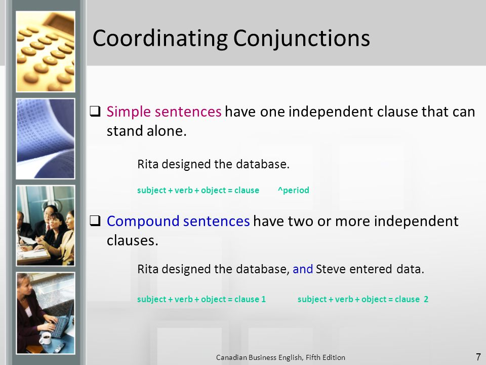 Coordinating Conjunctions  Simple sentences have one independent clause that can stand alone.