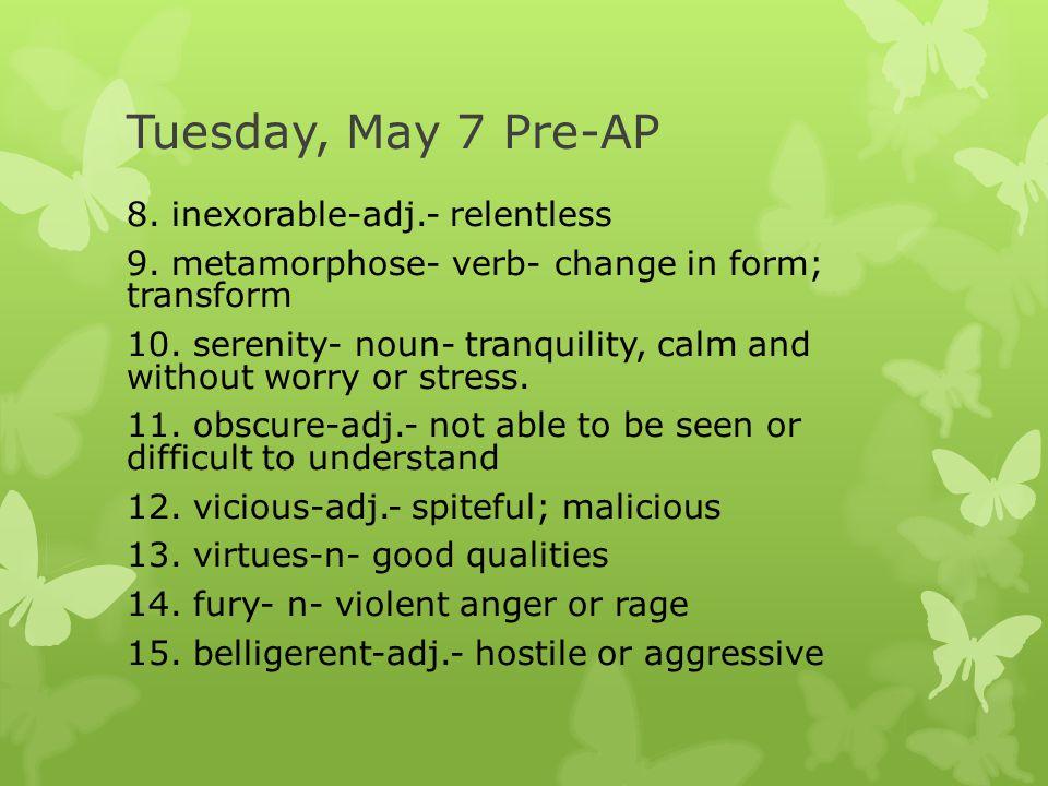 Tuesday, May 7 Pre-AP 8. inexorable-adj.- relentless 9.