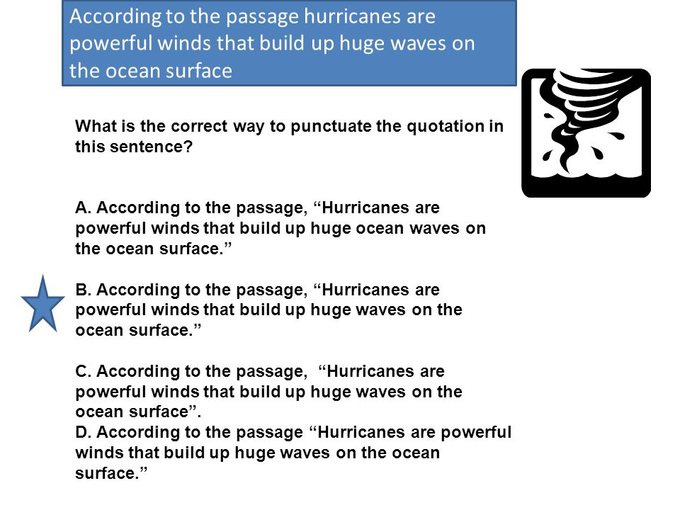 According to the passage hurricanes are powerful winds that build up huge waves on the ocean surface What is the correct way to quote this sentence.