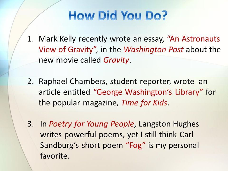 1.Mark Kelly recently wrote an essay, An Astronauts View of Gravity , in the Washington Post about the new movie called Gravity.