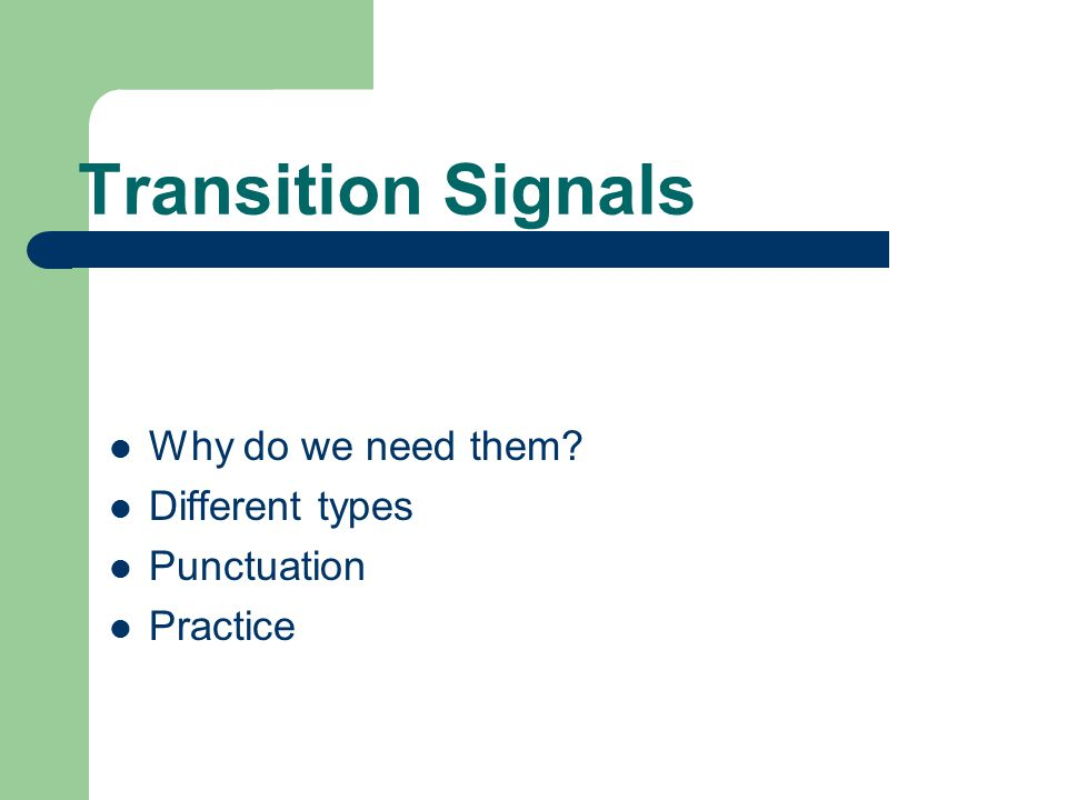 Transition Signals Why do we need them Different types Punctuation Practice