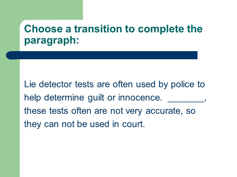 Choose a transition to complete the paragraph: Lie detector tests are often used by police to help determine guilt or innocence.