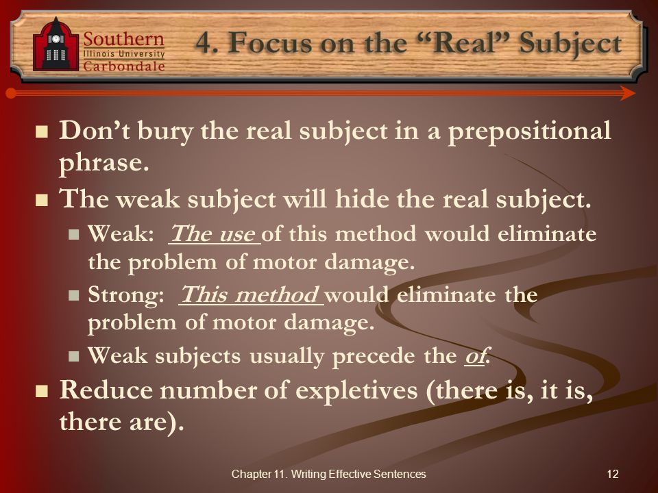 Don't bury the real subject in a prepositional phrase. The weak subject will hide the real subject. Weak: The use of this method would eliminate the p