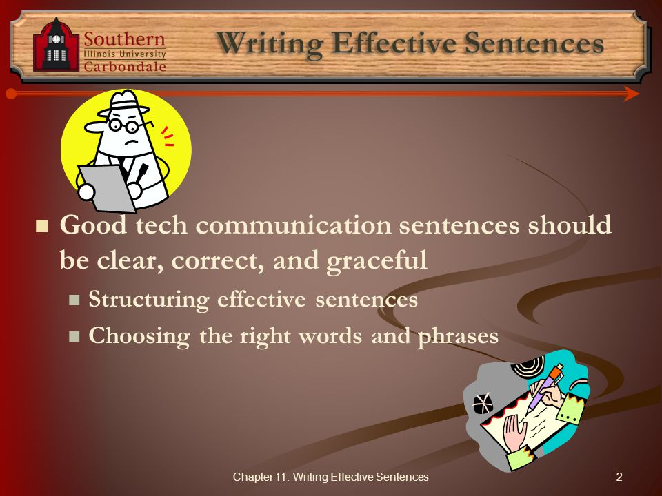 Good tech communication sentences should be clear, correct, and graceful Structuring effective sentences Choosing the right words and phrases 2Chapter