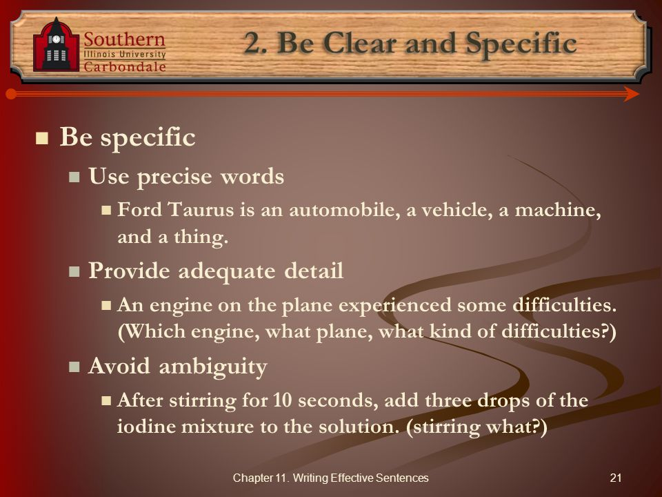 Be specific Use precise words Ford Taurus is an automobile, a vehicle, a machine, and a thing. Provide adequate detail An engine on the plane experien