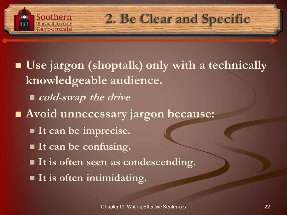 Use jargon (shoptalk) only with a technically knowledgeable audience. cold-swap the drive Avoid unnecessary jargon because: It can be imprecise. It ca