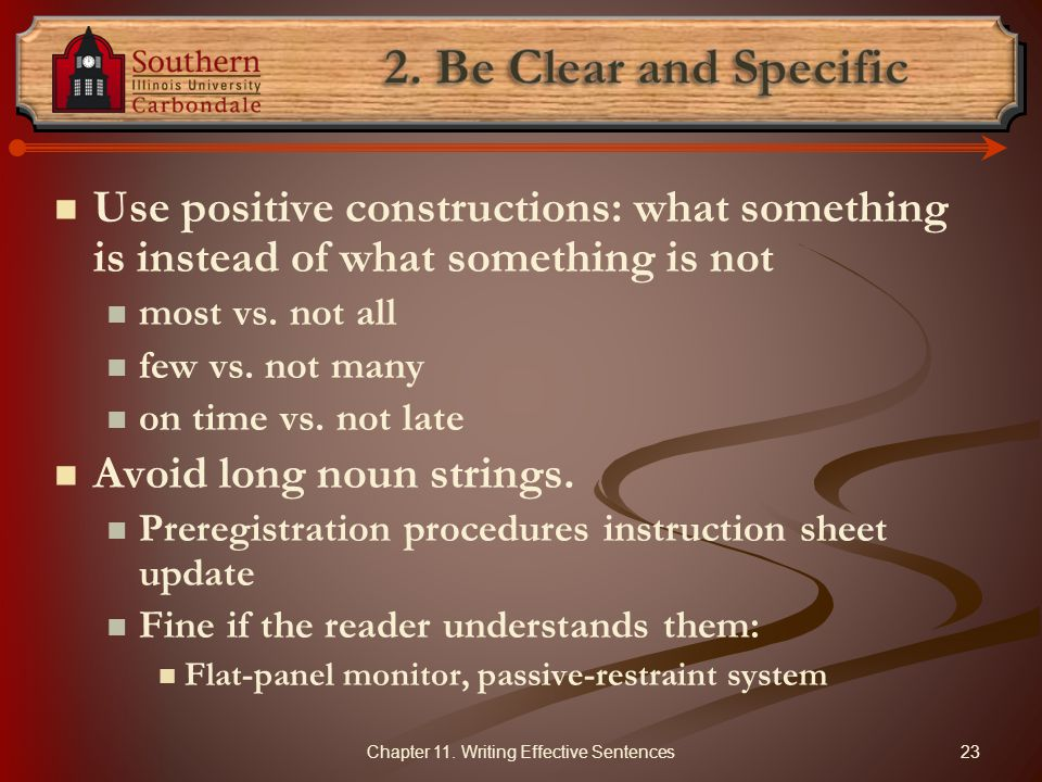 Use positive constructions: what something is instead of what something is not most vs.