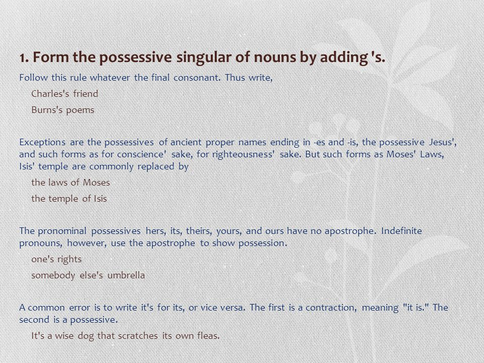 1. Form the possessive singular of nouns by adding s.