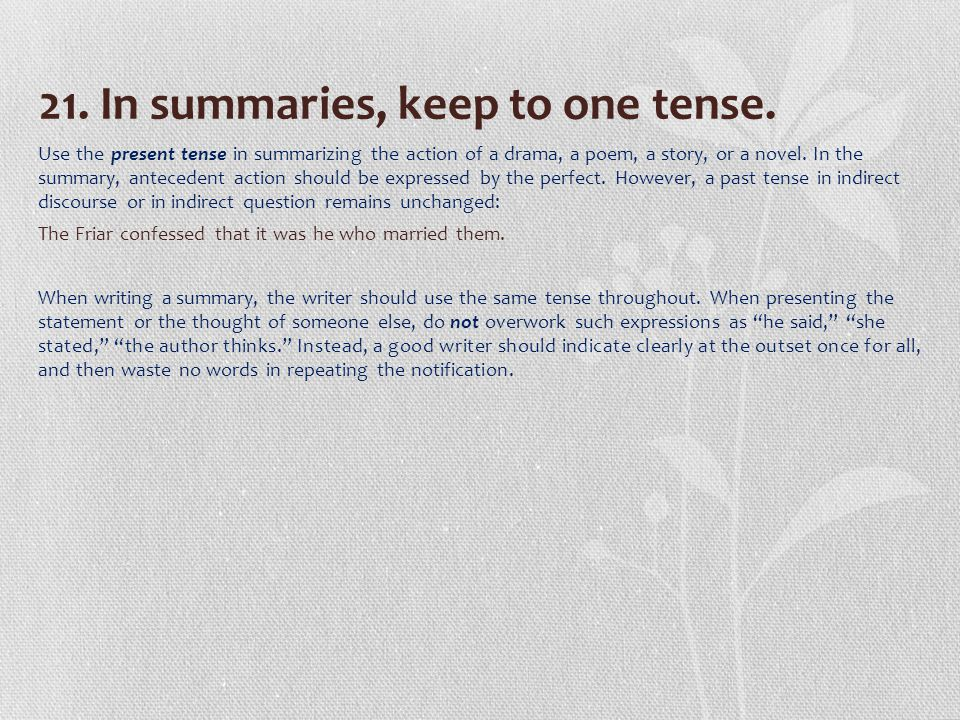 21. In summaries, keep to one tense.