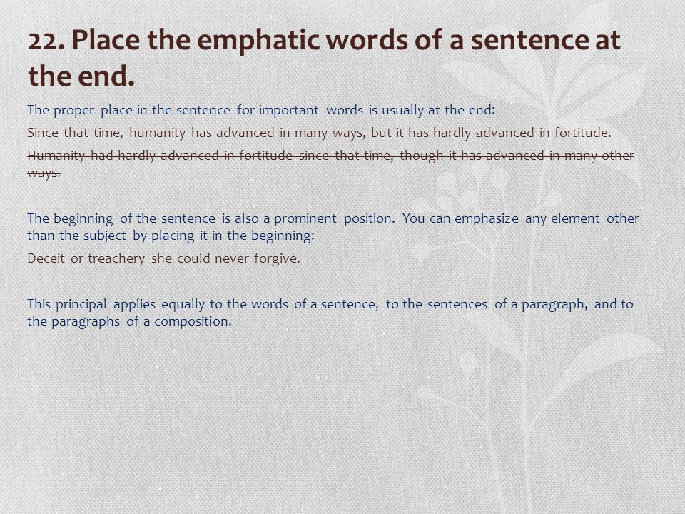 22. Place the emphatic words of a sentence at the end.