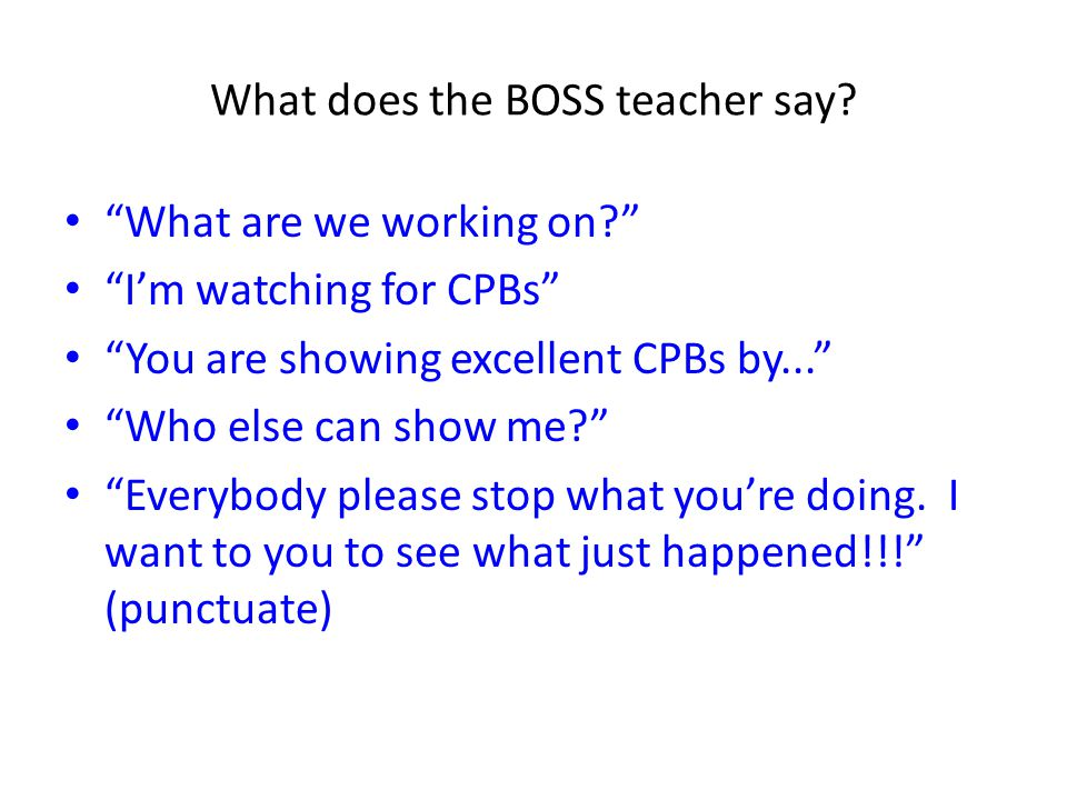 What does the BOSS teacher say.