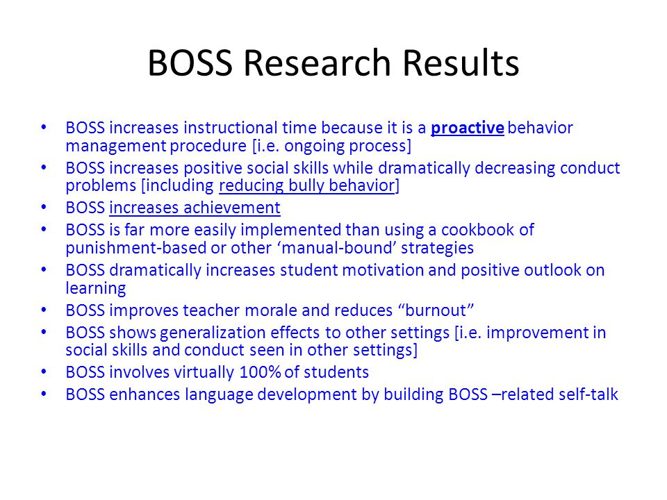 BOSS Research Results BOSS increases instructional time because it is a proactive behavior management procedure [i.e.