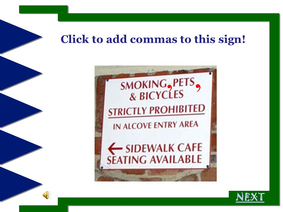 Click to add commas to this sign! NEXT