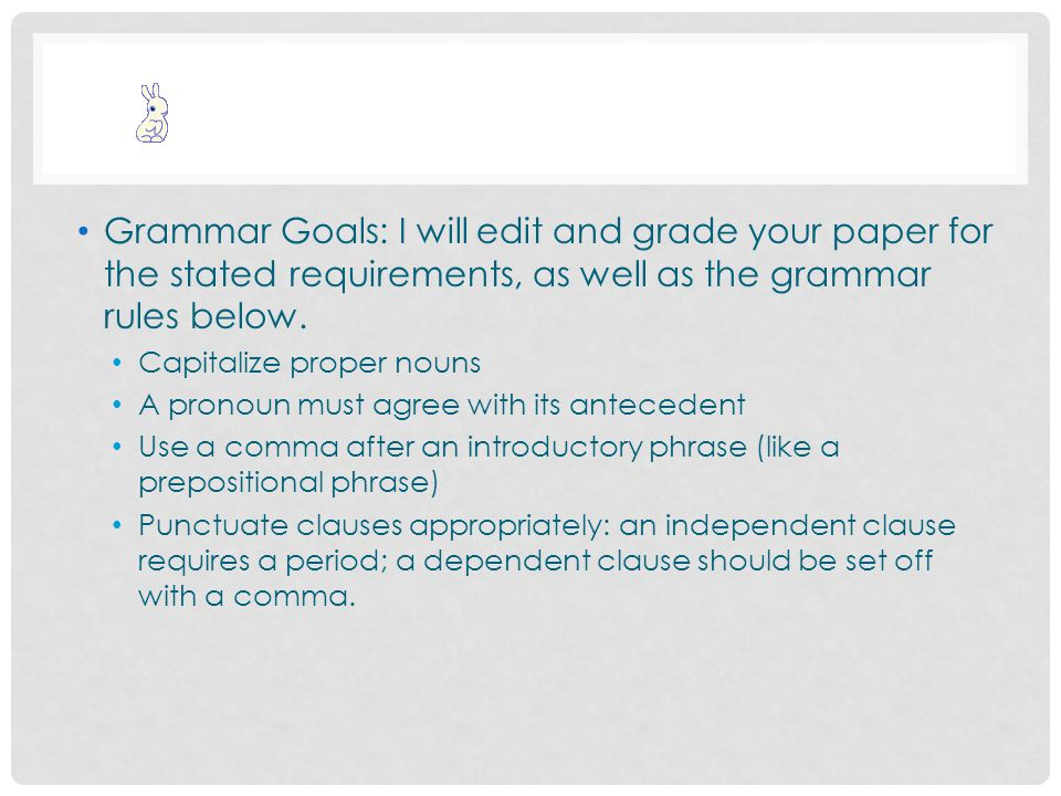 Grammar Goals: I will edit and grade your paper for the stated requirements, as well as the grammar rules below.