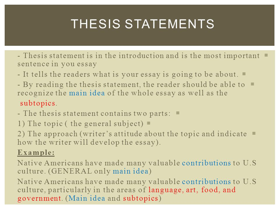  - Thesis statement is in the introduction and is the most important sentence in you essay  - It tells the readers what is your essay is going to be about.