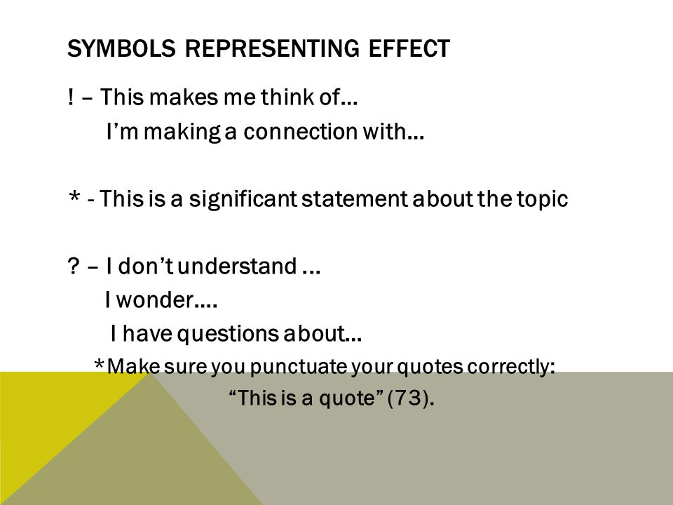 SYMBOLS REPRESENTING EFFECT ! – This makes me think of… I'm making a connection with… * - This is a significant statement about the topic ? – I don't