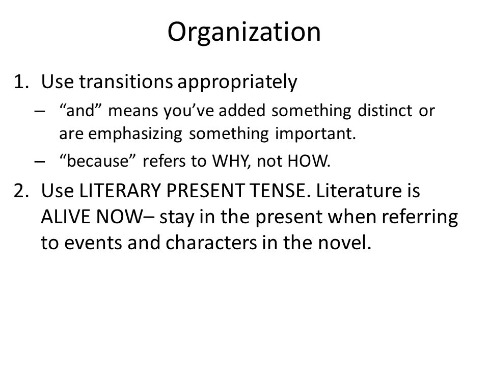 Organization 1.Use transitions appropriately – and means you've added something distinct or are emphasizing something important.