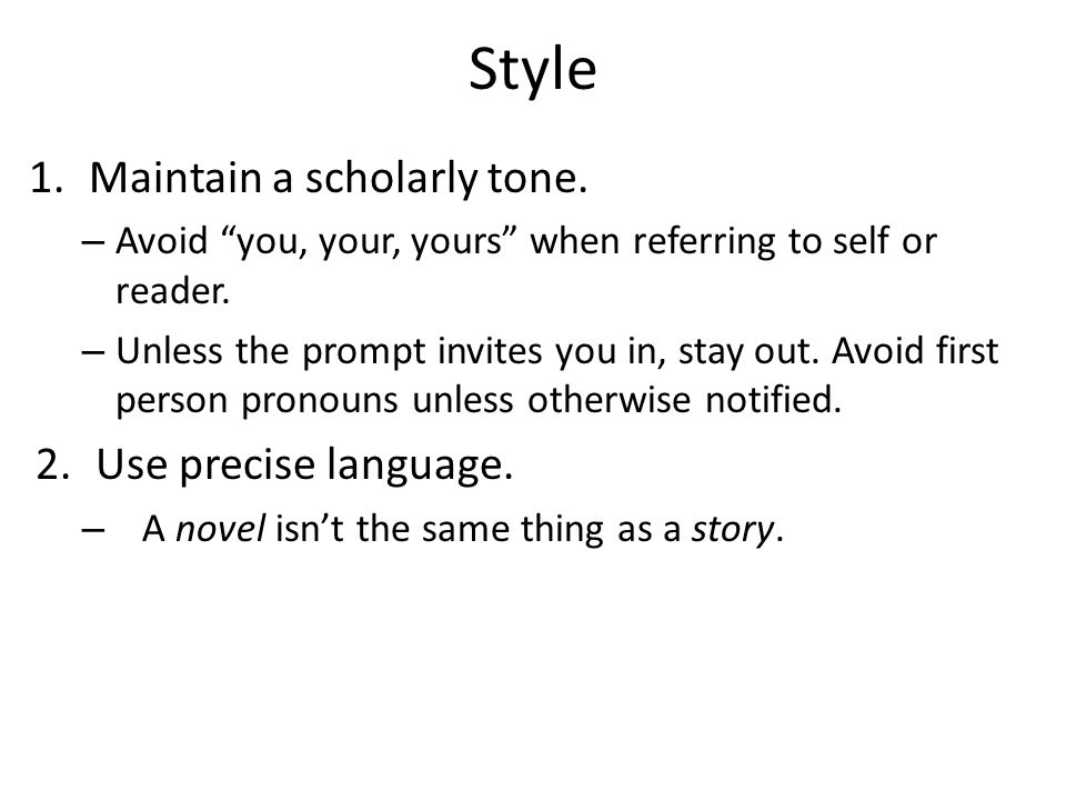 Style 1.Maintain a scholarly tone. – Avoid you, your, yours when referring to self or reader.