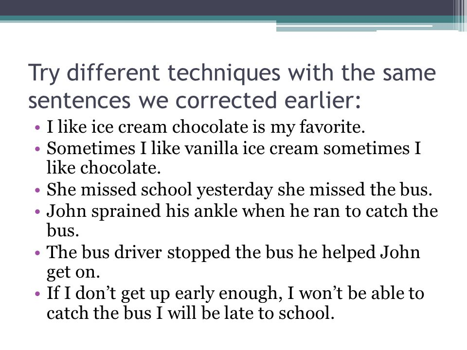 Try different techniques with the same sentences we corrected earlier: I like ice cream chocolate is my favorite.