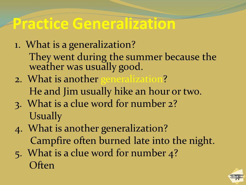 Practice Generalization 1.What is a generalization.