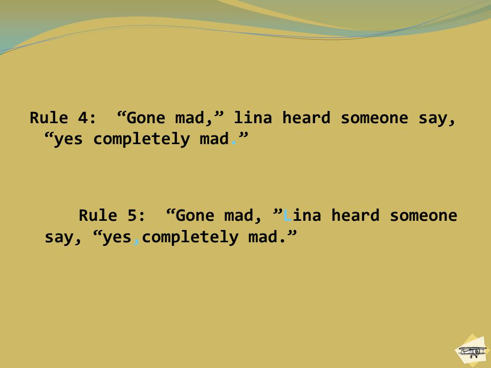 """Rule 4: """"Gone mad,"""" lina heard someone say, """"yes completely mad."""" Rule 5: """"Gone mad, """"Lina heard someone say, """"yes,completely mad."""""""