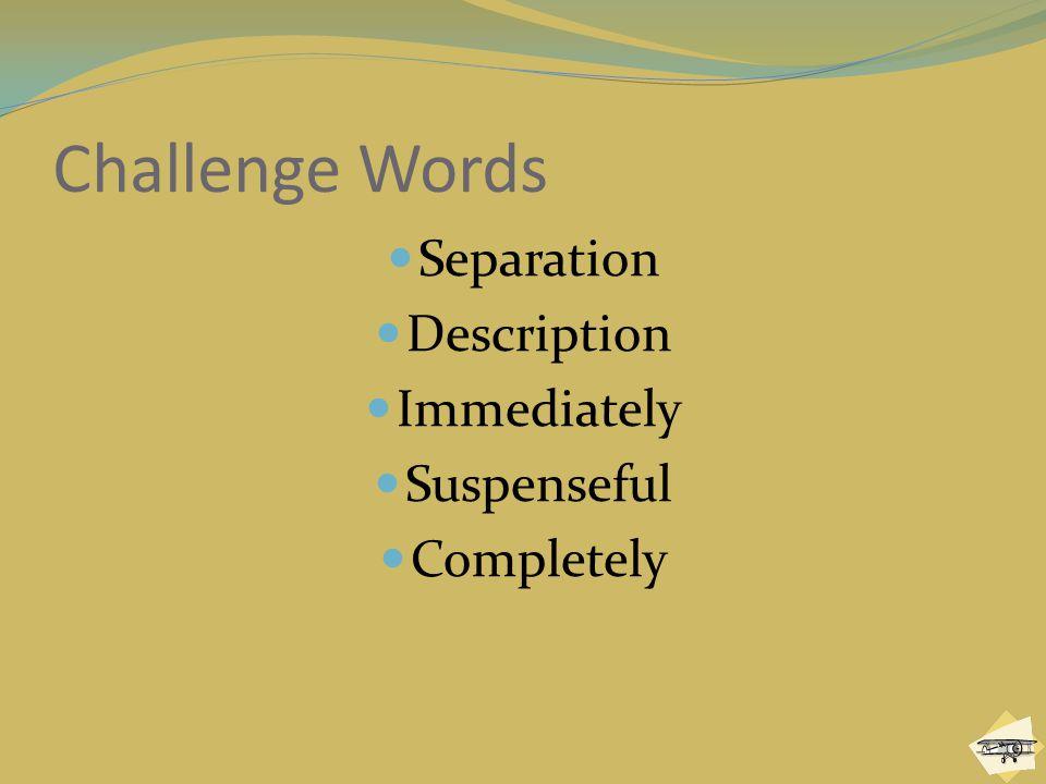 Challenge Words Separation Description Immediately Suspenseful Completely
