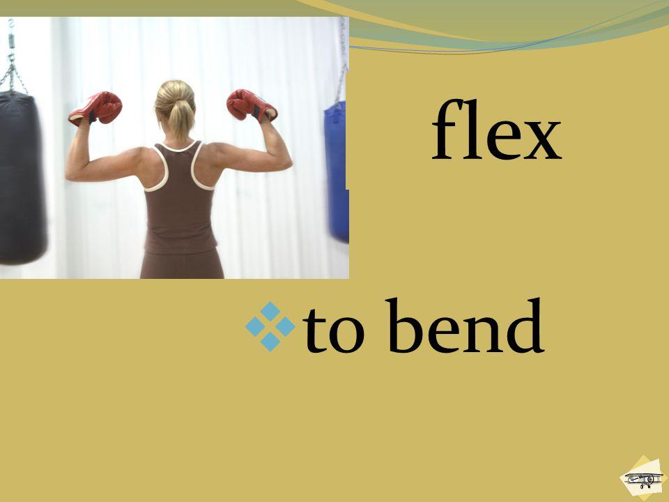  to bend flex