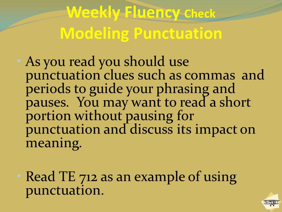 Weekly Fluency Check Modeling Punctuation Rhythmic Patterns of Language TE 337a As you read you should use punctuation clues such as commas and periods to guide your phrasing and pauses.