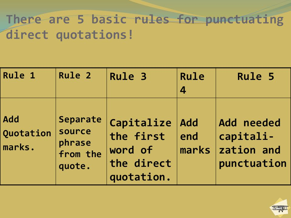 There are 5 basic rules for punctuating direct quotations.