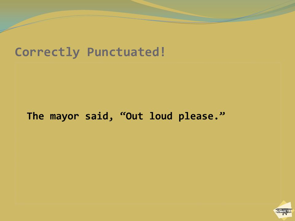 Correctly Punctuated! The mayor said, Out loud please.
