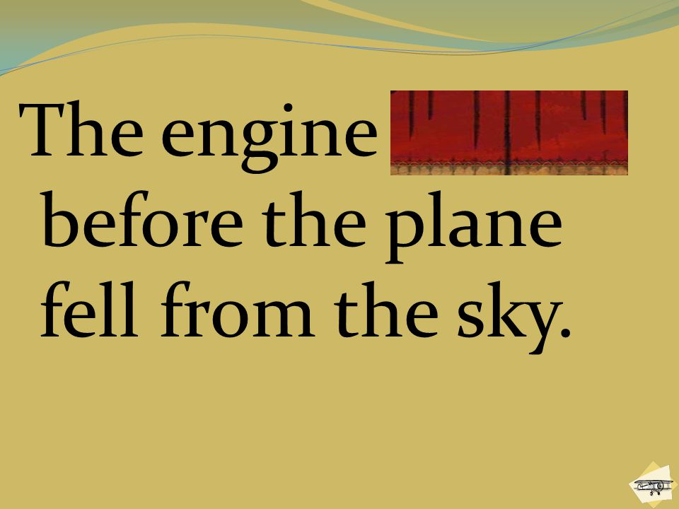 The engine stalled before the plane fell from the sky.