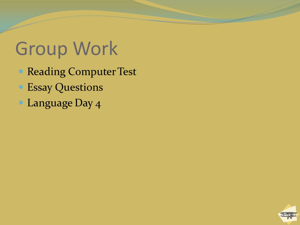 Group Work Reading Computer Test Essay Questions Language Day 4