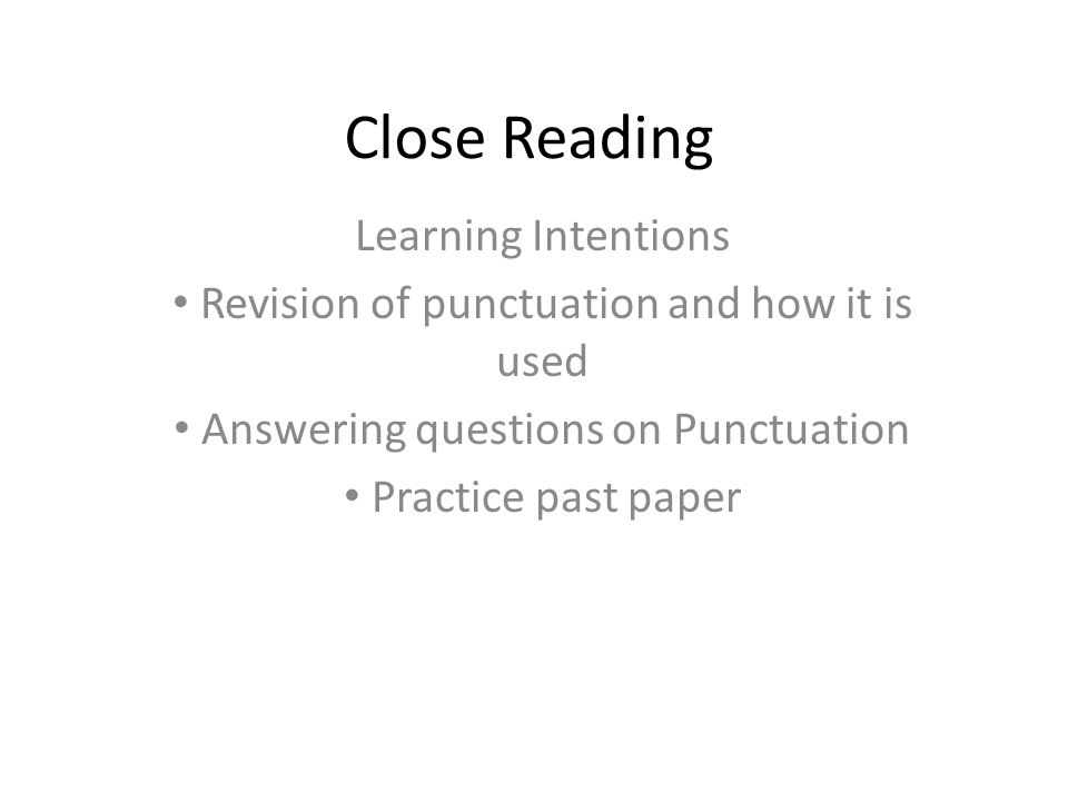 Close Reading Learning Intentions Revision of punctuation and how it is used Answering questions on Punctuation Practice past paper