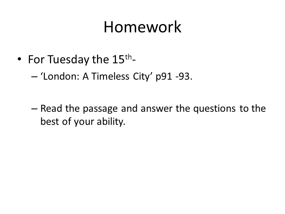 Homework For Tuesday the 15 th - – 'London: A Timeless City' p91 -93.