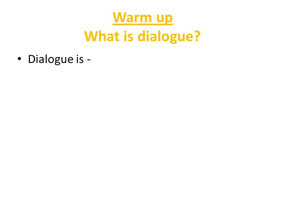 Warm up What is dialogue Dialogue is -