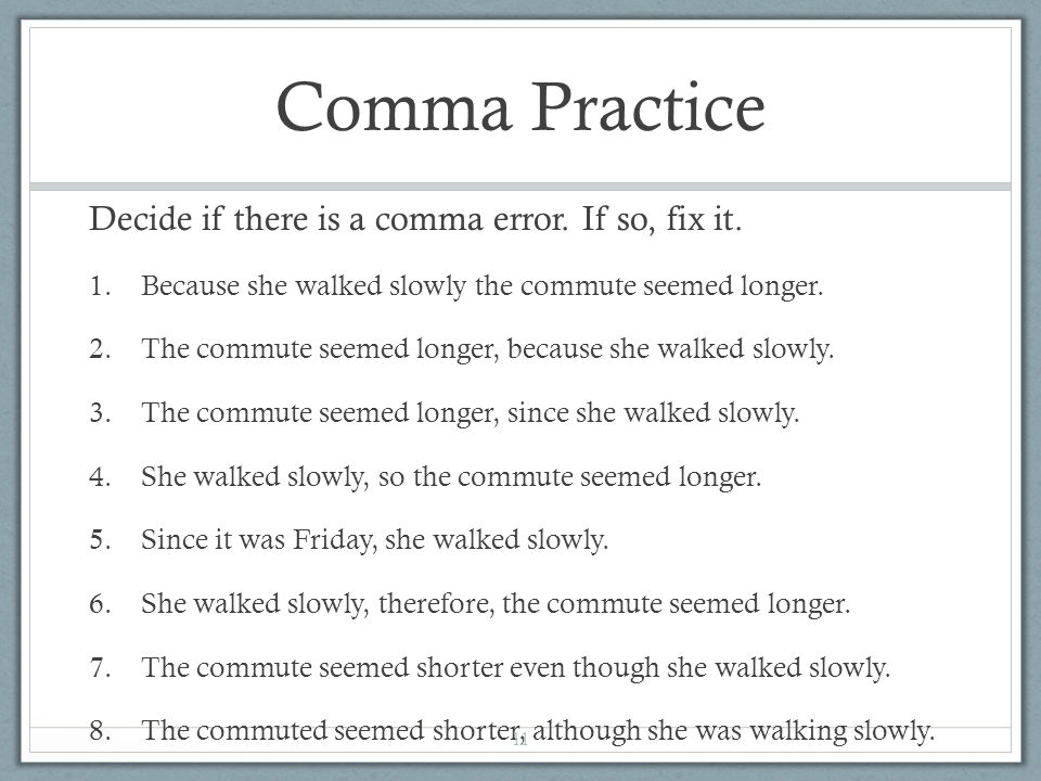 Comma Practice Decide if there is a comma error. If so, fix it.