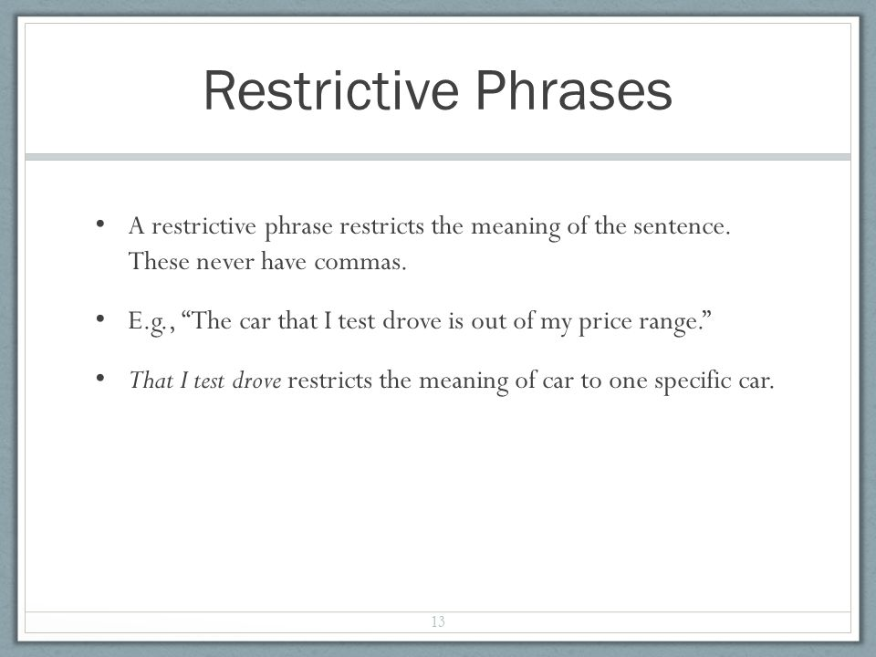 Restrictive Phrases A restrictive phrase restricts the meaning of the sentence.