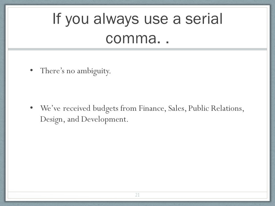If you always use a serial comma.. There's no ambiguity.