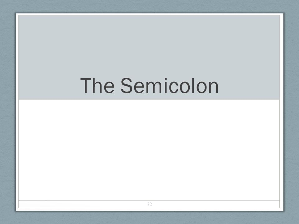 The Semicolon 22