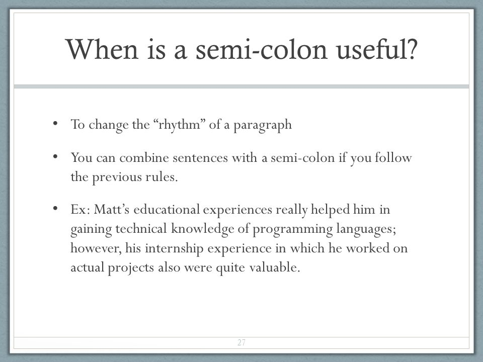 When is a semi-colon useful.
